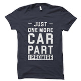 Just One More Car Part I Promise Shirt