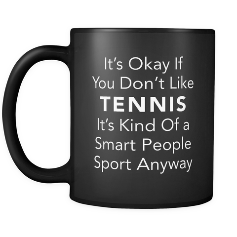 It's Okay If You Don't Like Tennis Black Mug
