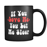 If You Love Me You Let Me Sleep Black Mug