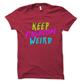 Keep Fashion Weird Shirt