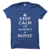 Keep Calm I'm (Almost) A Nurse Shirt
