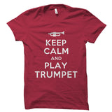 Keep Calm And Play Trumpet Shirt