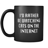 I'd Rather Be Watching Cats On The Internet Black Mug