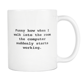 Funny How When I Walk Into The Room The Computer Suddenly Starts Working White Mug