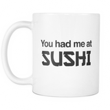 You Had Me At Sushi Mug - Sushi Lover Gift