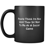 People Think I'm Nice Until They Sit Next to Me at a Soccer Game Mug in Black