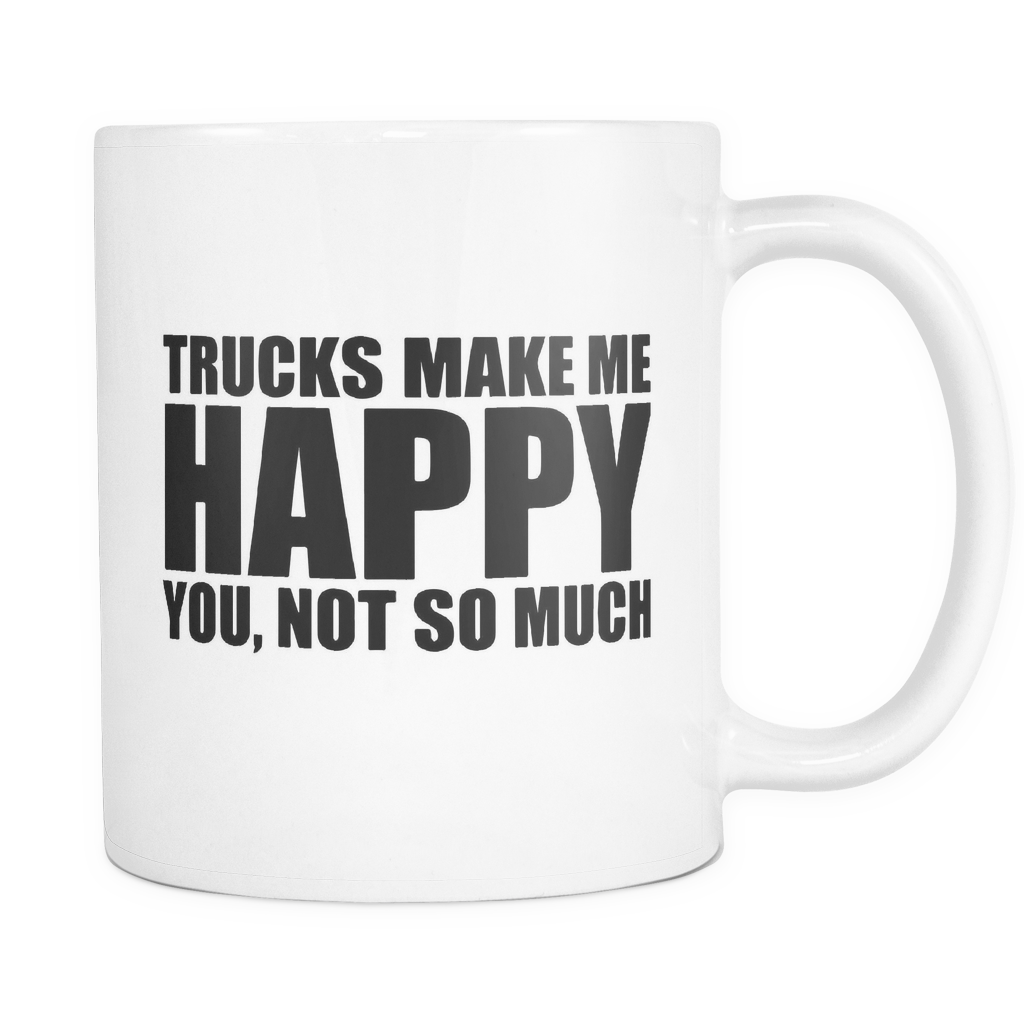 Trucks Make Me Happy You Not So Much Mug