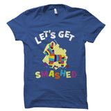 Let's Get Smashed Shirt
