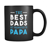 The Best Dads Get Promoted to Papa Black Mug