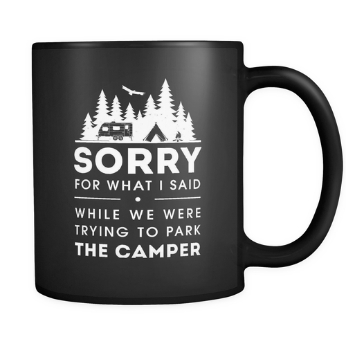 Sorry for what I said while we were trying to park the camper Mug