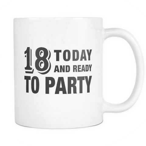 18 Today And Ready To Party Mug - Funny 18th Birthday Gift
