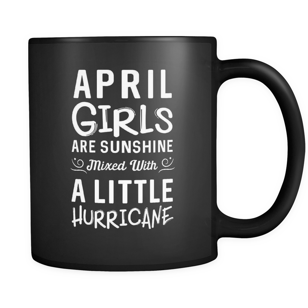 April Girls Are Sunshine Mixed With A Little Hurricane Mug