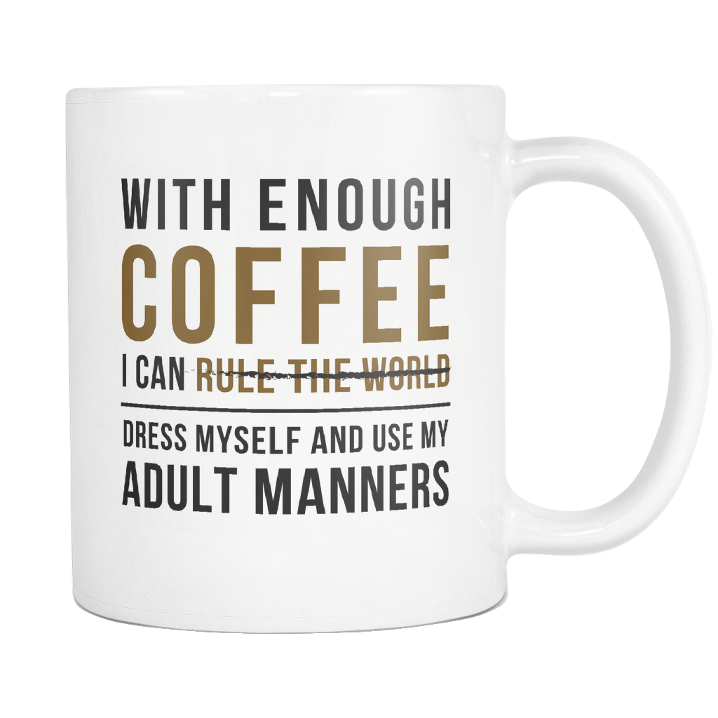 With Enough Coffee I Can Rule The World White Mug