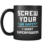 "Screw Your ""Lab Safety"" I Want Superpowers Black Mug"
