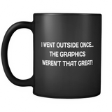 I Went Outside Once... The Graphics Weren't That Great Gamer Black Mug