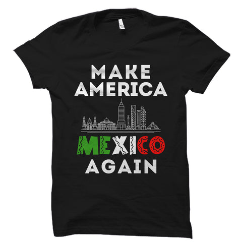 Make America Mexico Again Shirt (With Graphic)