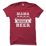 Mama Needs A Beer Shirt