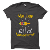 Mother Effin' Homeowner Shirt