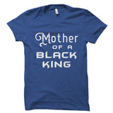 Mother Of A Black King Shirt