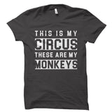 This is My Circus These Are My Monkeys Shirt