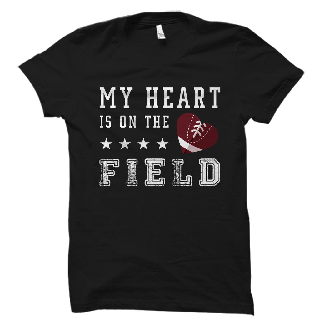 My Heart Is On The Field (Football) Shirt