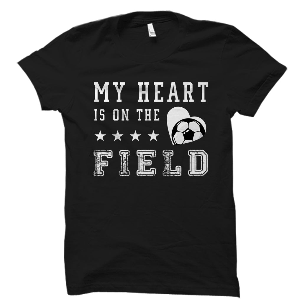 My Heart Is On The Field (Soccer) Shirt