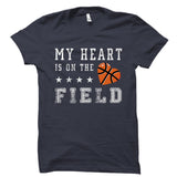My Heart Is On The Field (Basketball) Shirt