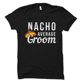 Nacho Average Groom Shirt