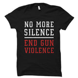 No More Silence End Gun Violence Shirt