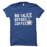 No Talkie Before Coffee Shirt