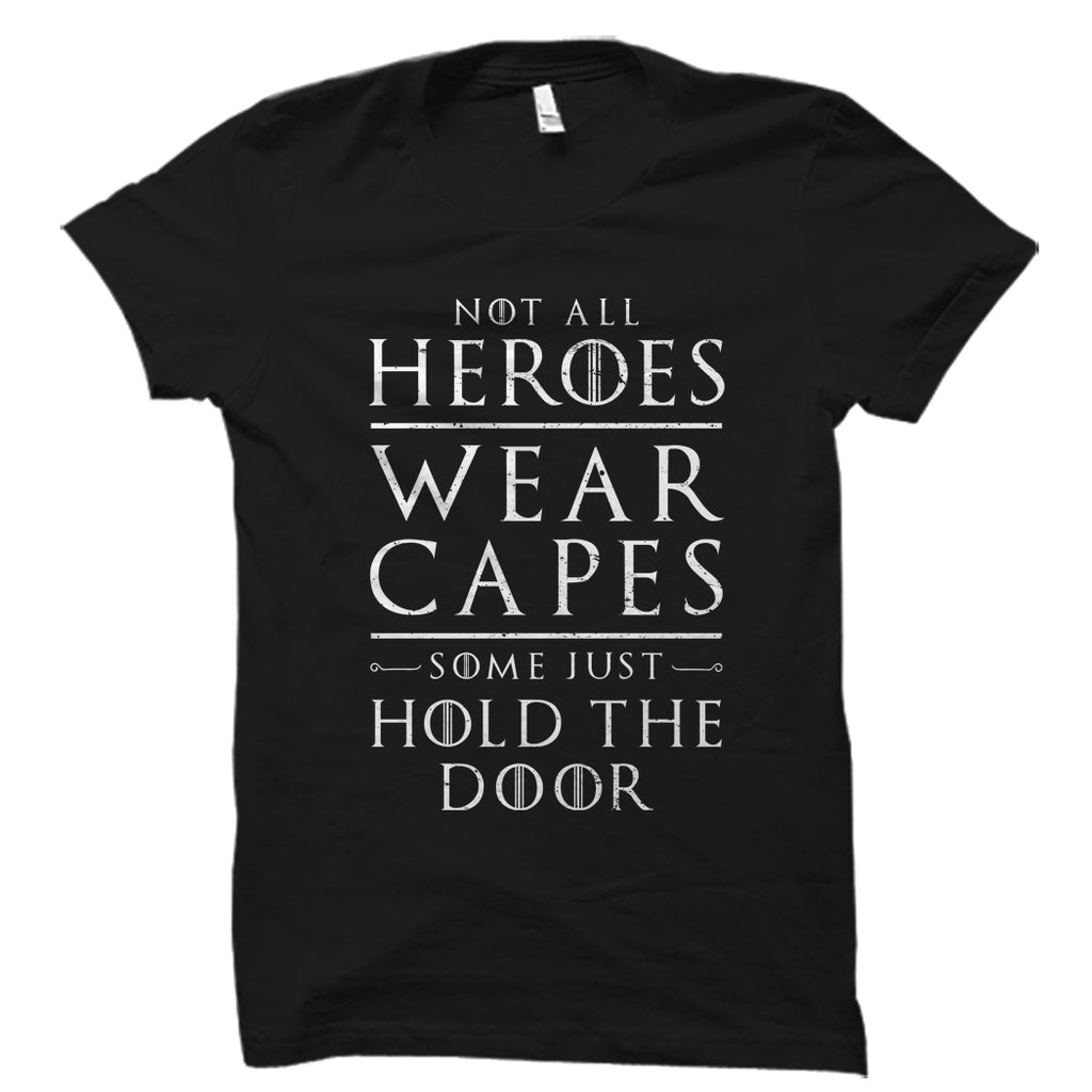 Not All Heroes Wear Capes Shirt