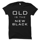 Old Is The New Black Shirt