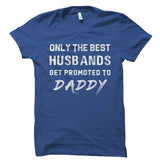 Best Husbands Get Promoted To Daddy Shirt