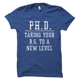 PH.D. Taking Your B.S. To A New Level Shirt