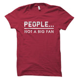 People... Not A Big Fan Shirt