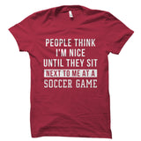 People Think I'm Nice. Soccer Game Shirt