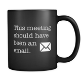 This Meeting Should Have Been An Email Black Mug