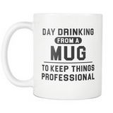 Day Drinking From A Mug To Keep Things Professional White Mug