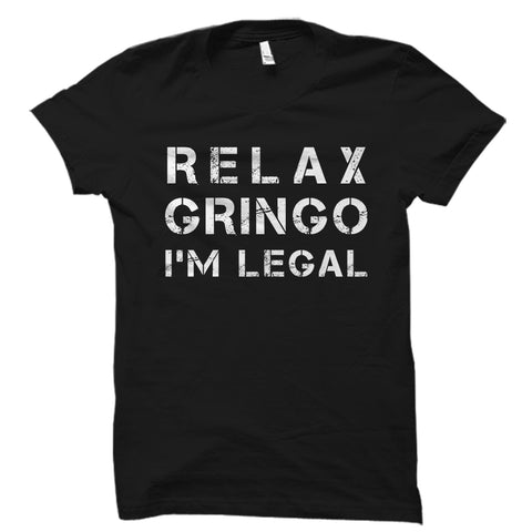 Relax Gringo I'm Legal Shirt