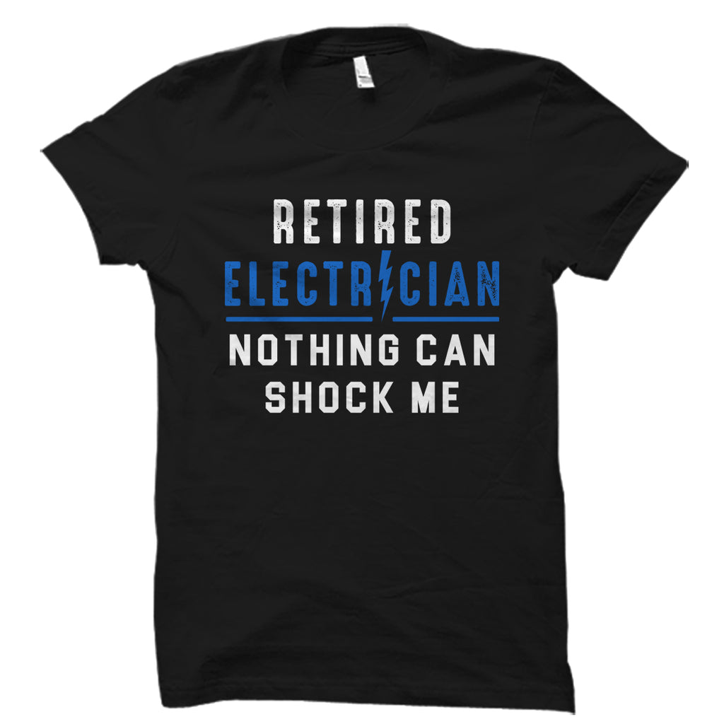 Retired Electrician Nothing Can Shock Me Shirt