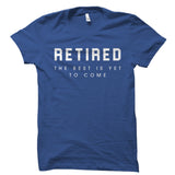 Retired The Best Is Yet To Come Shirt