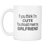 If You Think I'm Cute You Should Meet My Girlfriend Mug