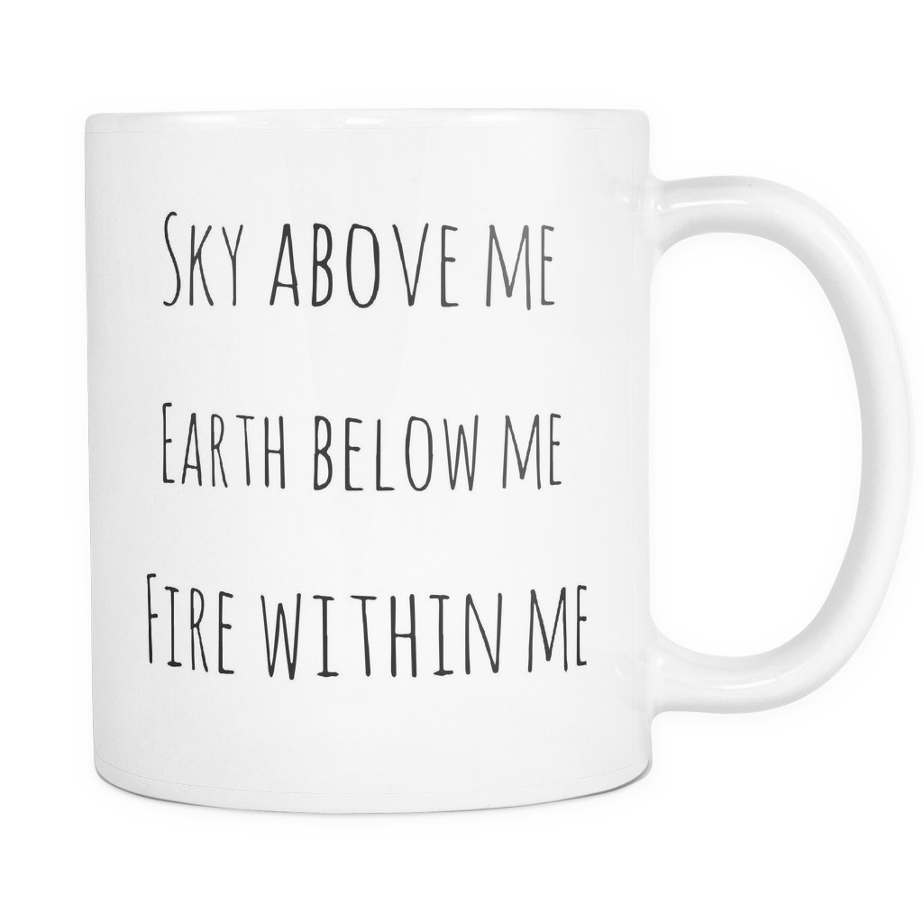 Sky Above Me Earth Below Me Fire Within Me Mug