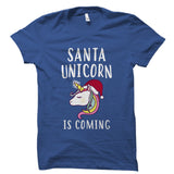 Santa Unicorn Is Coming Shirt
