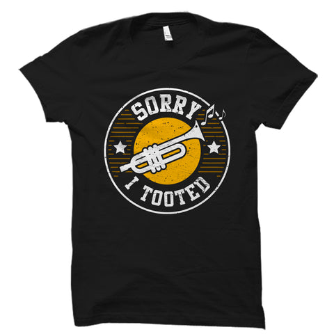Sorry I Tooted Trumpet Shirt