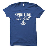 Spiritual As Hell Shirt