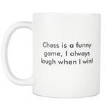 Chess Is A Funny Game, I Always Laugh When I Win White Mug