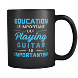 Playing The Guitar Is Importanter Black Mug