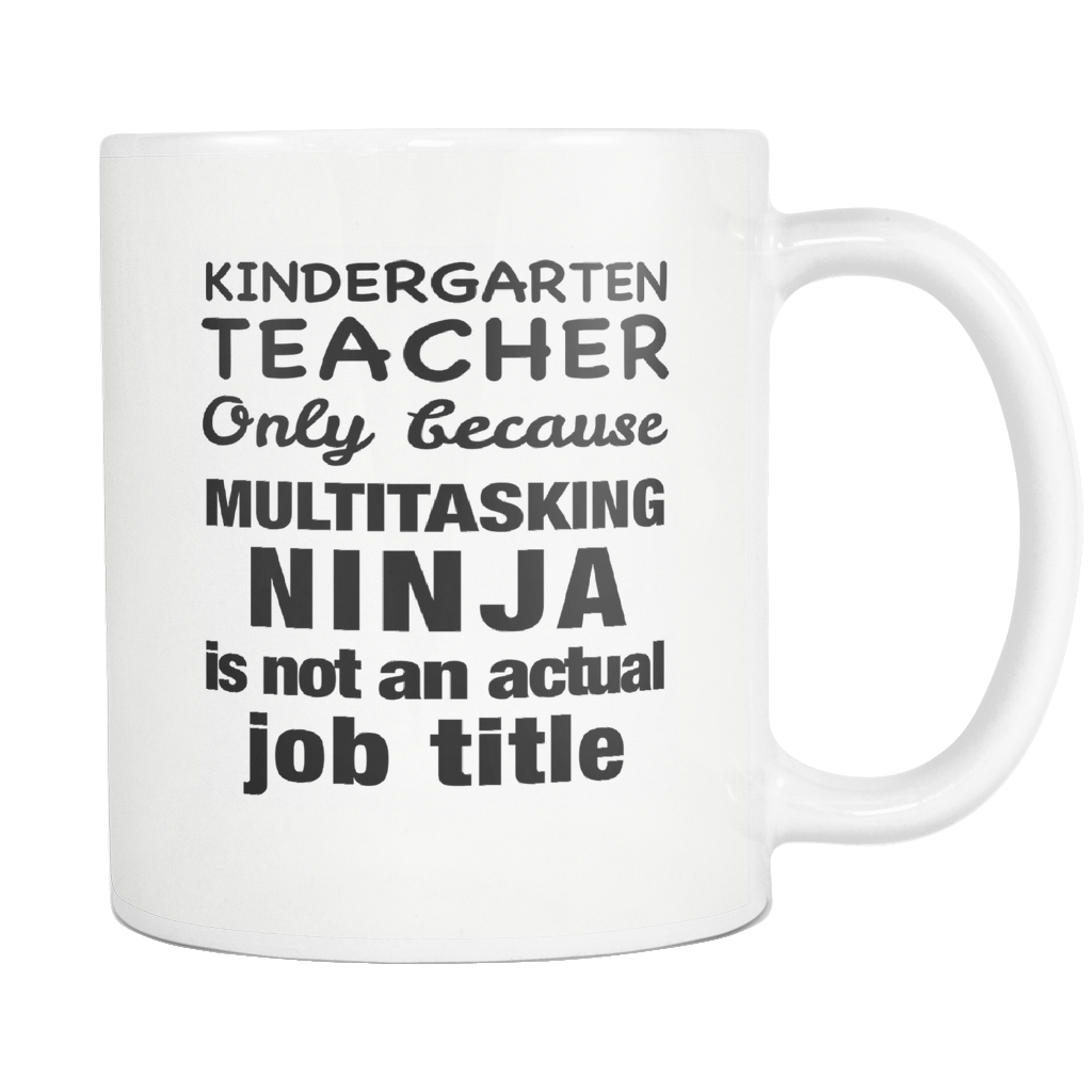 Kindergarten Teacher Only Because Multitasking Ninja Is Not An Actual Job Title White Mug