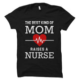 The Best Kind Of Mom Raises a Nurse Shirt